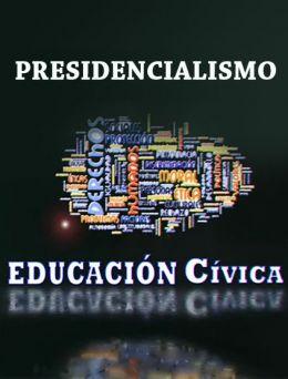 Cívica | Presidencialismo
